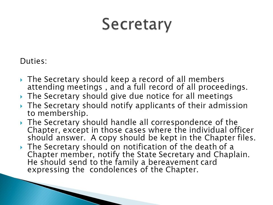 Duties: The Secretary should keep a record of all members attending meetings, and a full record of all proceedings.