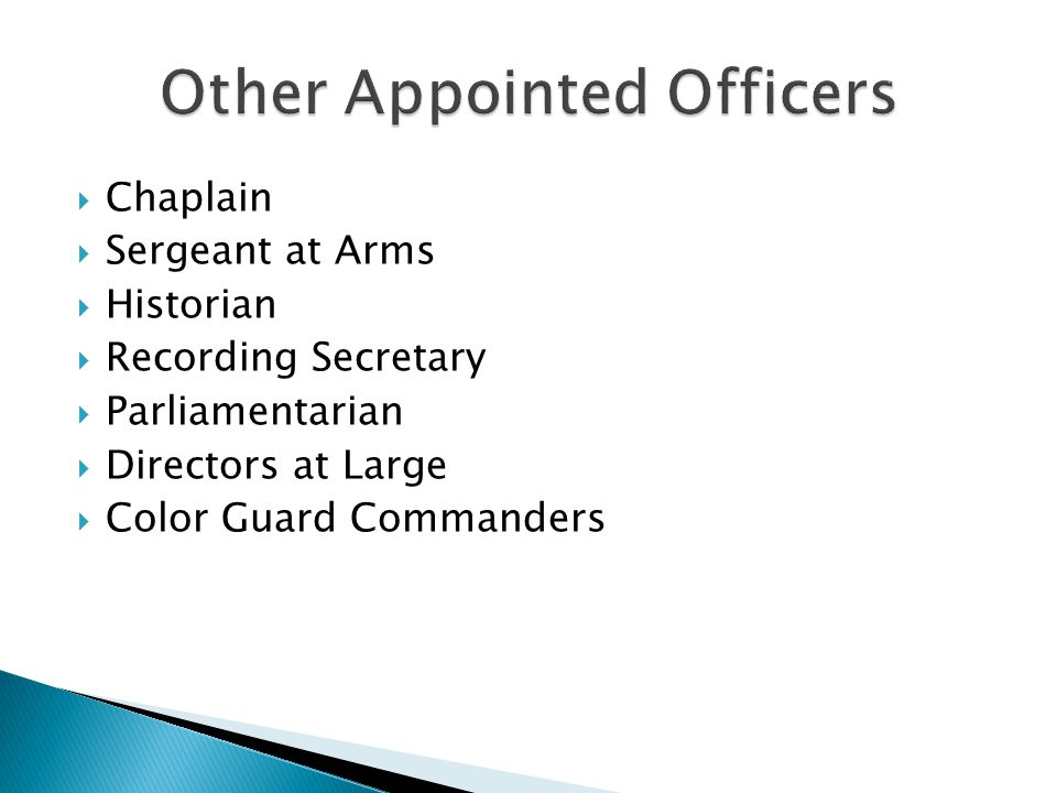 Chaplain Sergeant at Arms Historian Recording Secretary Parliamentarian Directors at Large Color Guard Commanders