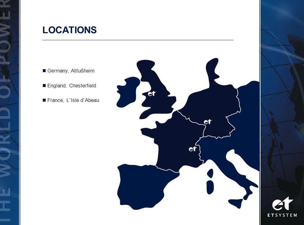 LOCATIONS Germany, Altlußheim England, Chesterfield France, L`Isle d`Abeau
