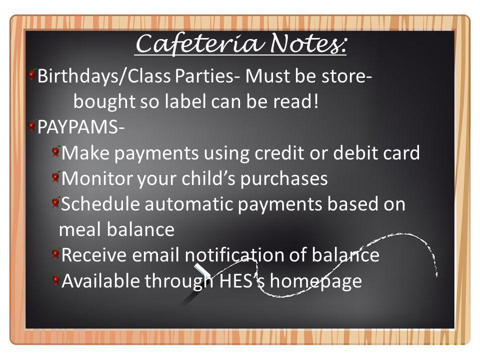 Cafeteria Notes: Birthdays/Class Parties- Must be store- bought so label can be read.