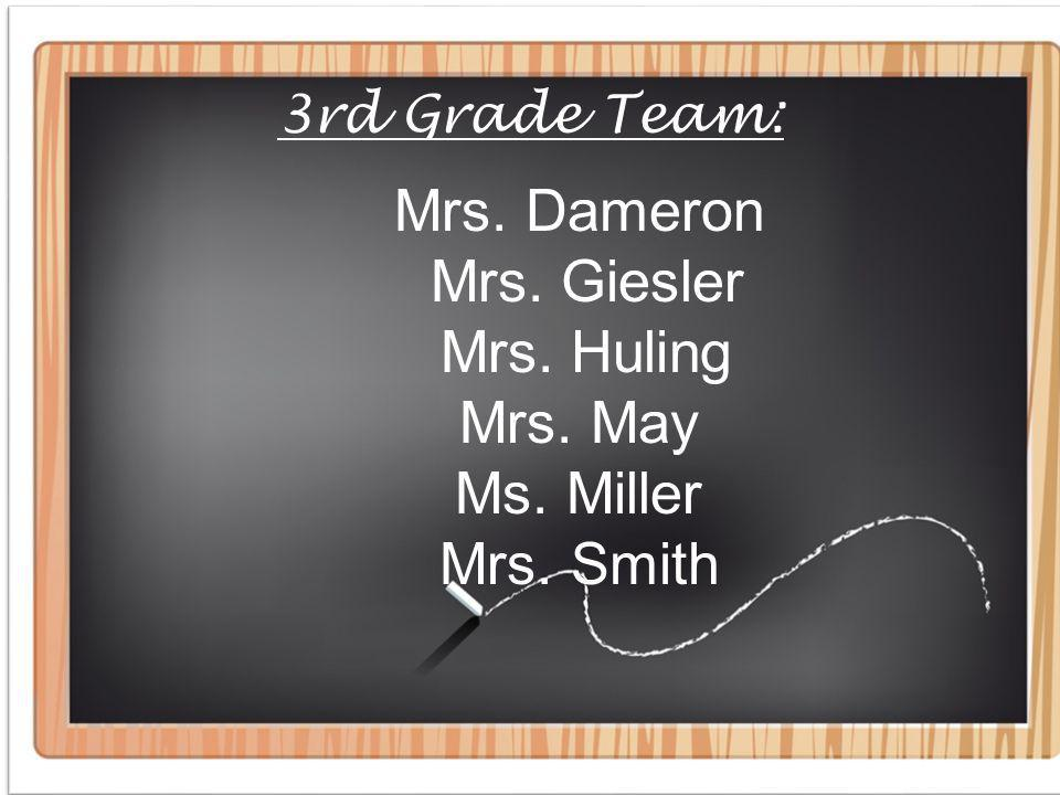 3rd Grade Team: Mrs. Dameron Mrs. Giesler Mrs. Huling Mrs. May Ms. Miller Mrs. Smith