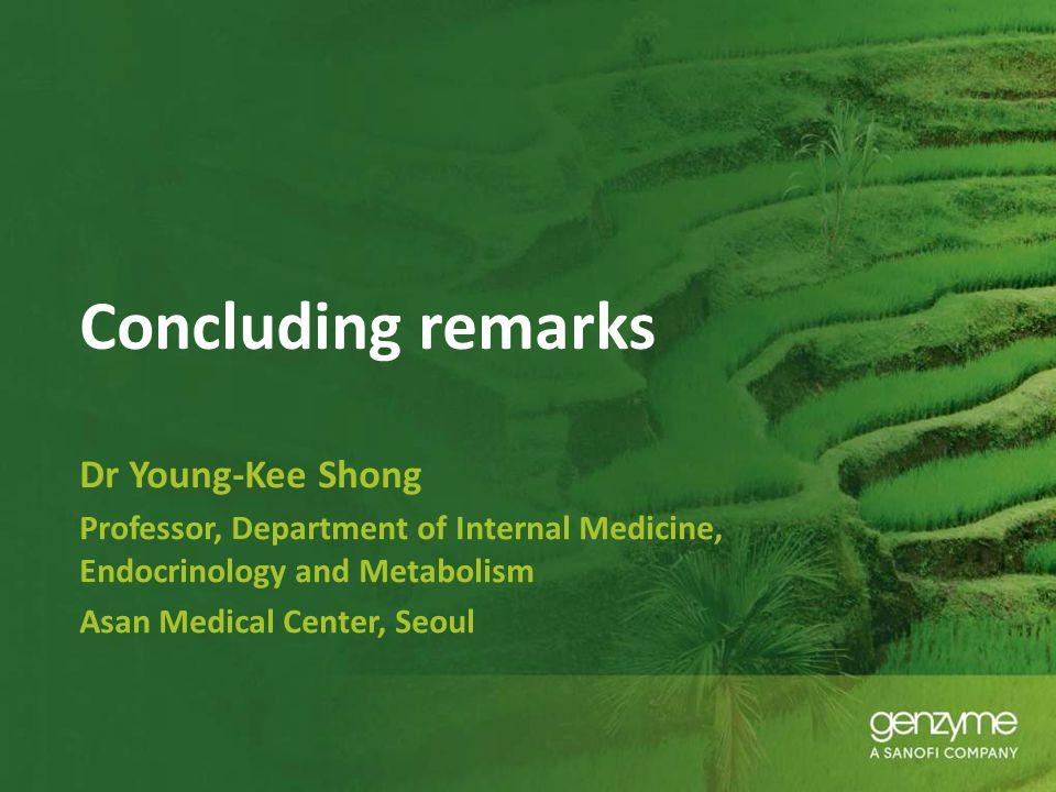 Concluding remarks Dr Young-Kee Shong Professor, Department of Internal Medicine, Endocrinology and Metabolism Asan Medical Center, Seoul