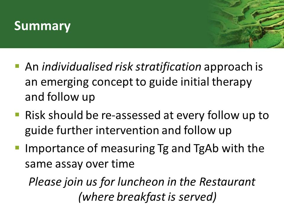 Summary An individualised risk stratification approach is an emerging concept to guide initial therapy and follow up Risk should be re-assessed at eve