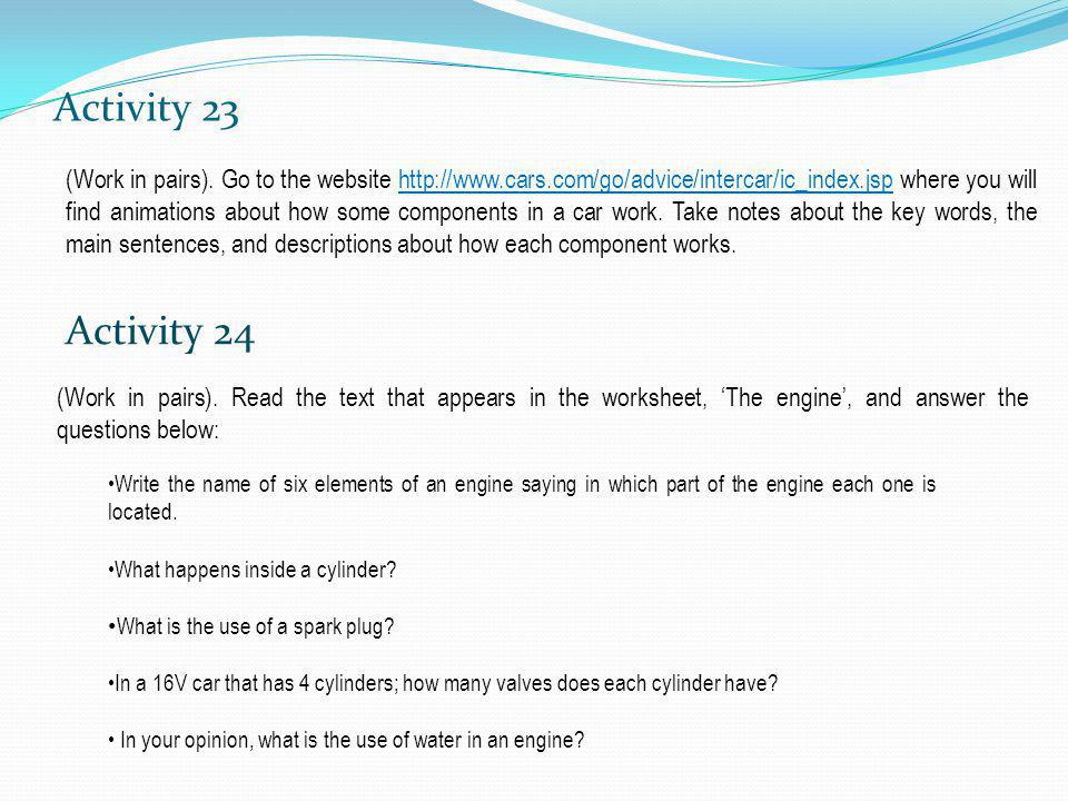 Activity 23 (Work in pairs). Go to the website http://www.cars.com/go/advice/intercar/ic_index.jsp where you will find animations about how some compo