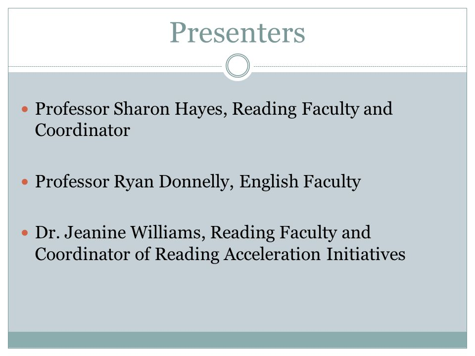 Presenters Professor Sharon Hayes, Reading Faculty and Coordinator Professor Ryan Donnelly, English Faculty Dr. Jeanine Williams, Reading Faculty and