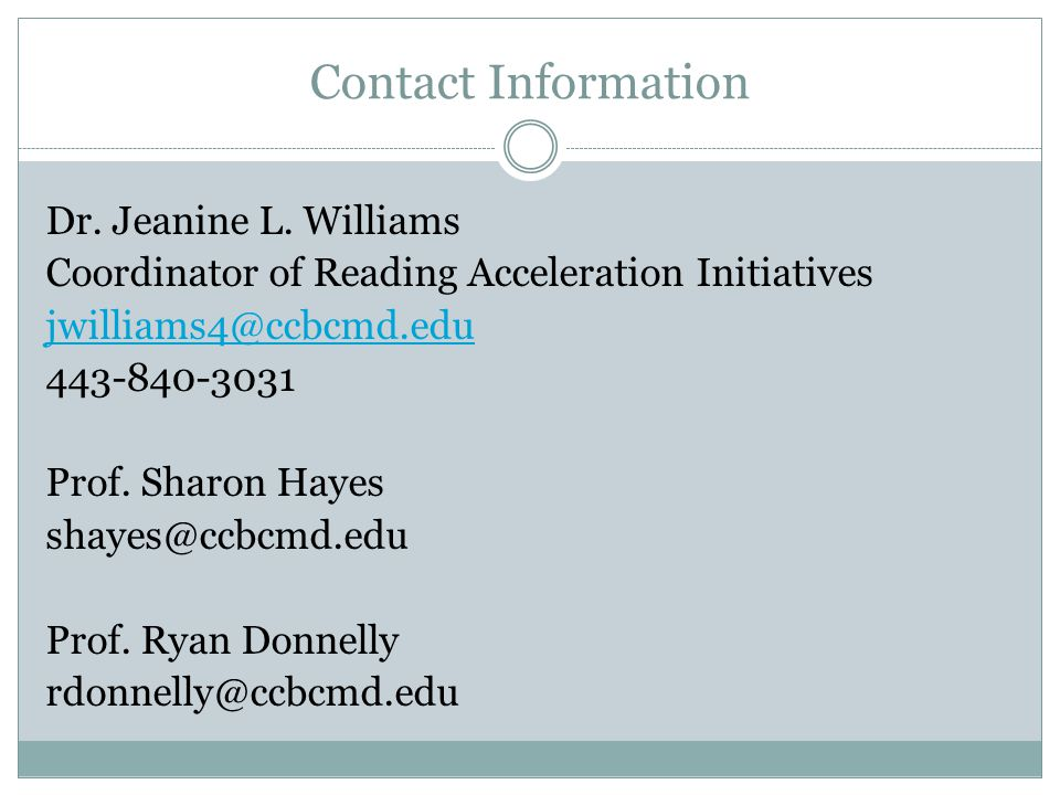 Contact Information Dr. Jeanine L. Williams Coordinator of Reading Acceleration Initiatives jwilliams4@ccbcmd.edu 443-840-3031 Prof. Sharon Hayes shay