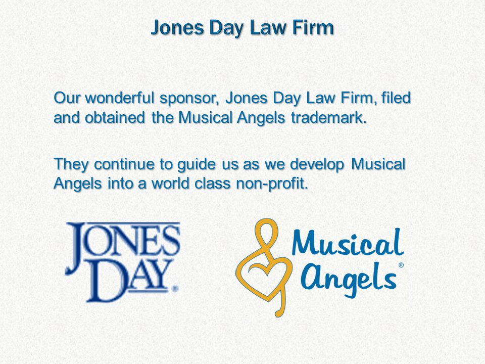 Our wonderful sponsor, Jones Day Law Firm, filed and obtained the Musical Angels trademark.
