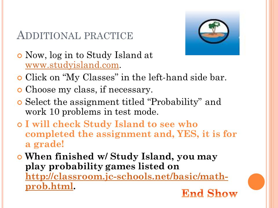 A DDITIONAL PRACTICE Now, log in to Study Island at www.studyisland.com.