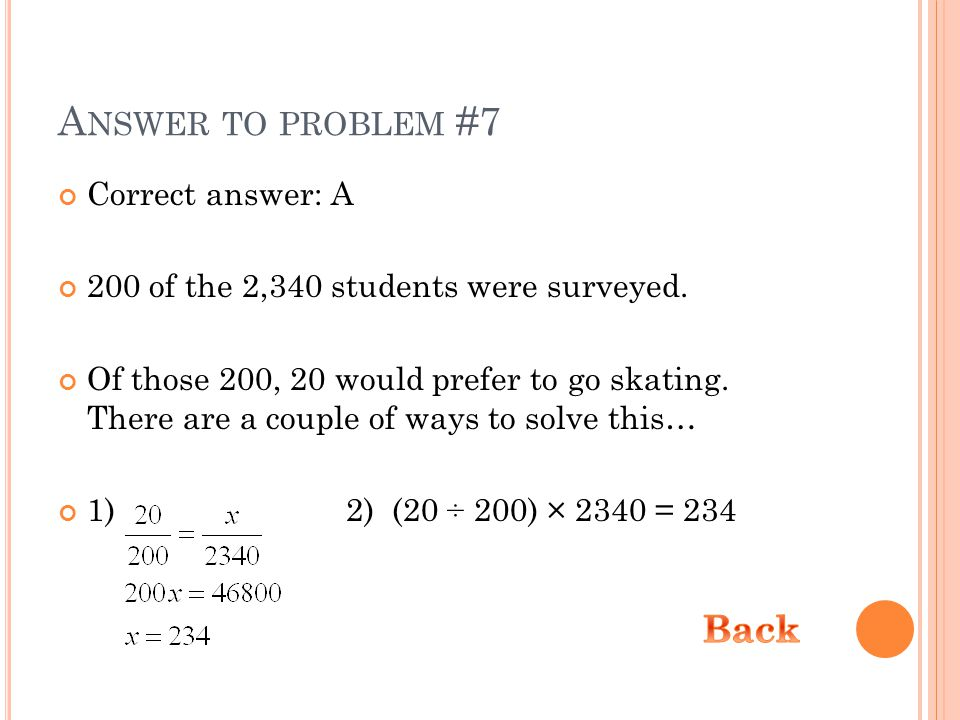 A NSWER TO PROBLEM #7 Correct answer: A 200 of the 2,340 students were surveyed.