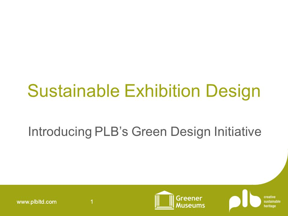 www.plbltd.com 1 Sustainable Exhibition Design Introducing PLBs Green Design Initiative