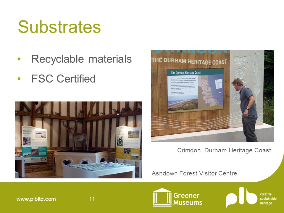 www.plbltd.com 11 Substrates Recyclable materials FSC Certified Ashdown Forest Visitor Centre Crimdon, Durham Heritage Coast
