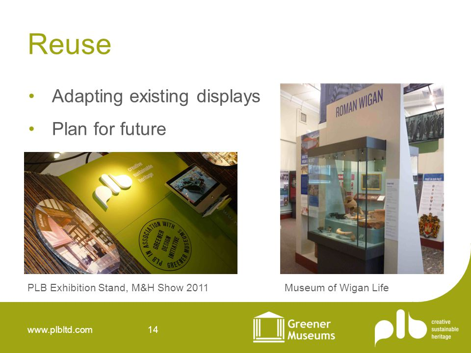 www.plbltd.com 14 Reuse Adapting existing displays Plan for future PLB Exhibition Stand, M&H Show 2011Museum of Wigan Life