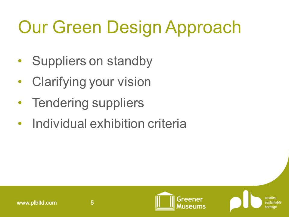 www.plbltd.com 6 The supply chain All suppliers are asked about sustainability criteria during our ISO 9001 process Suppliers are asked to update their responses on a yearly basis This ensures we understand the capacity in our supply chain in order to deliver a sustainable exhibition