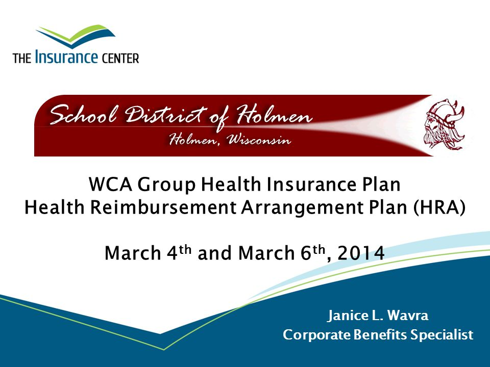 WCA Group Health Insurance Plan Health Reimbursement Arrangement Plan (HRA) March 4 th and March 6 th, 2014 Janice L. Wavra Corporate Benefits Special
