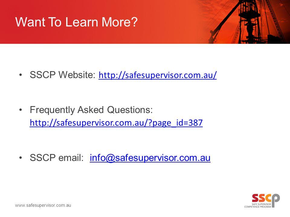 SSCP Website: http://safesupervisor.com.au/ http://safesupervisor.com.au/ Frequently Asked Questions: http://safesupervisor.com.au/ page_id=387 http://safesupervisor.com.au/ page_id=387 SSCP email: info@safesupervisor.com.auinfo@safesupervisor.com.au www.safesupervisor.com.au Want To Learn More