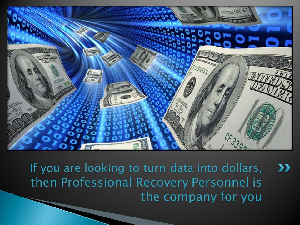 If you are looking to turn data into dollars, then Professional Recovery Personnel is the company for you