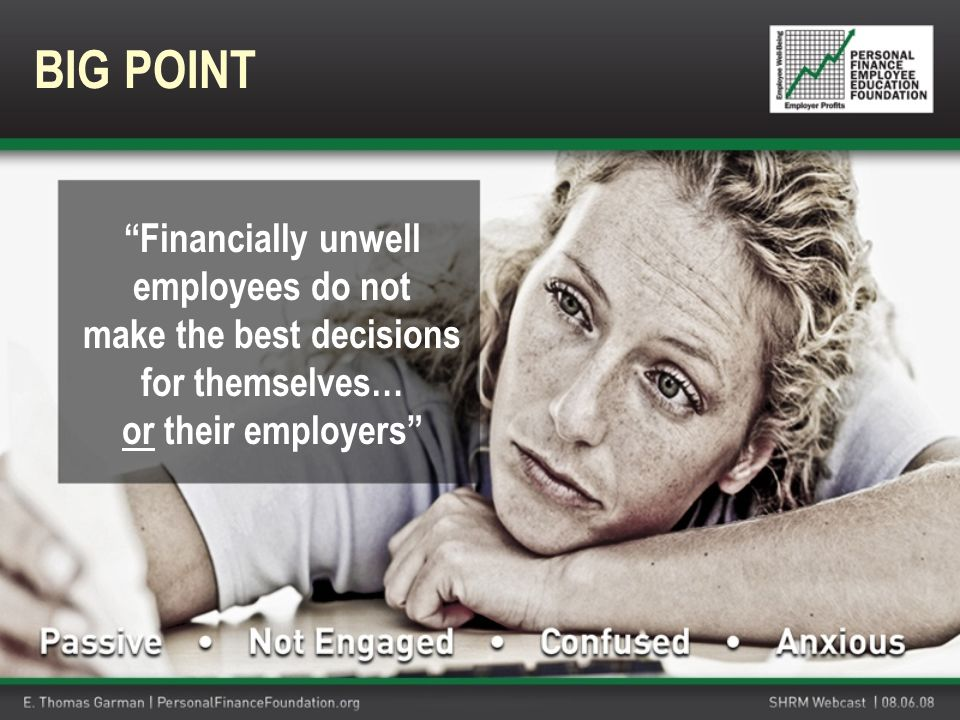 Financially unwell employees do not make the best decisions for themselves… or their employers BIG POINT