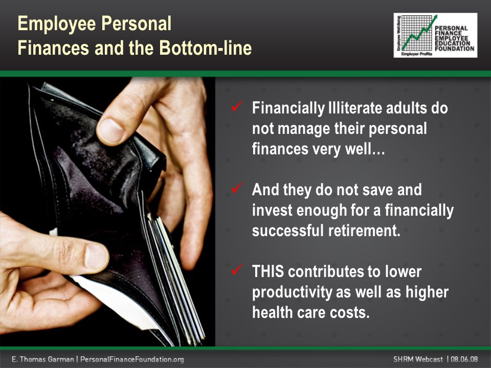 Employee Personal Finances and the Bottom-line Financially Illiterate adults do not manage their personal finances very well… And they do not save and