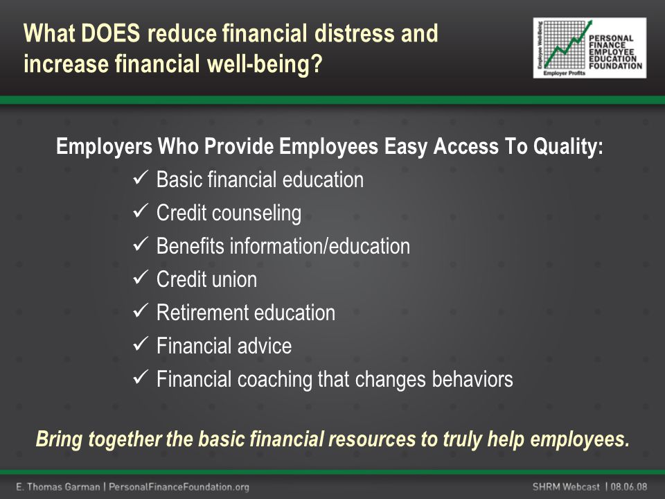 Employers Who Provide Employees Easy Access To Quality: Basic financial education Credit counseling Benefits information/education Credit union Retire