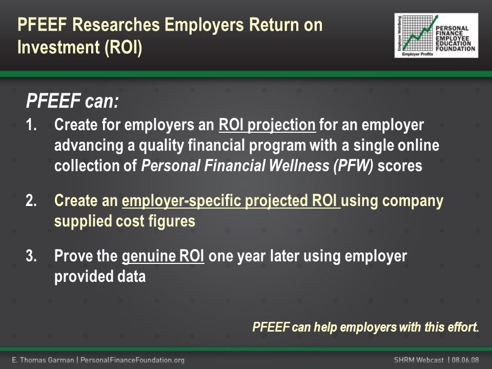 1.Create for employers an ROI projection for an employer advancing a quality financial program with a single online collection of Personal Financial W