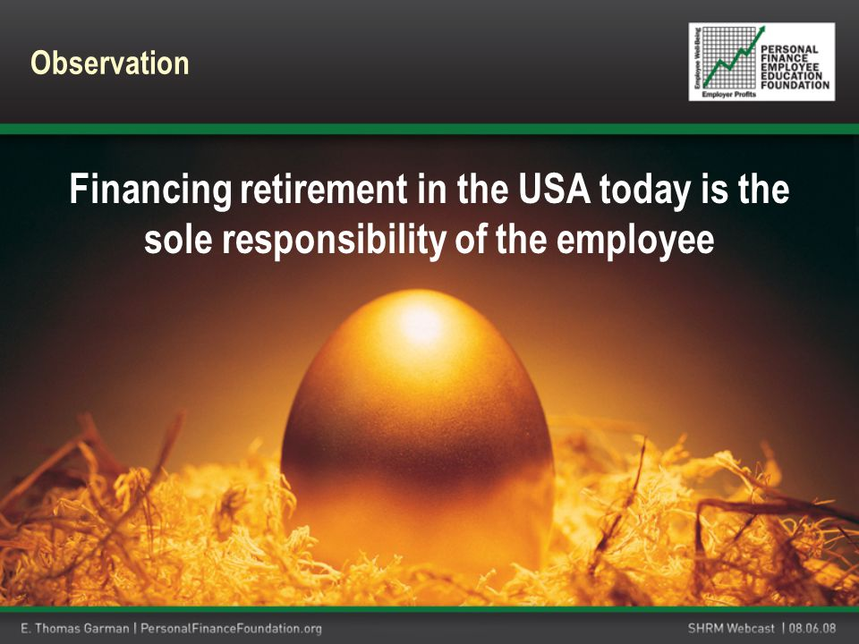 Financing retirement in the USA today is the sole responsibility of the employee Observation