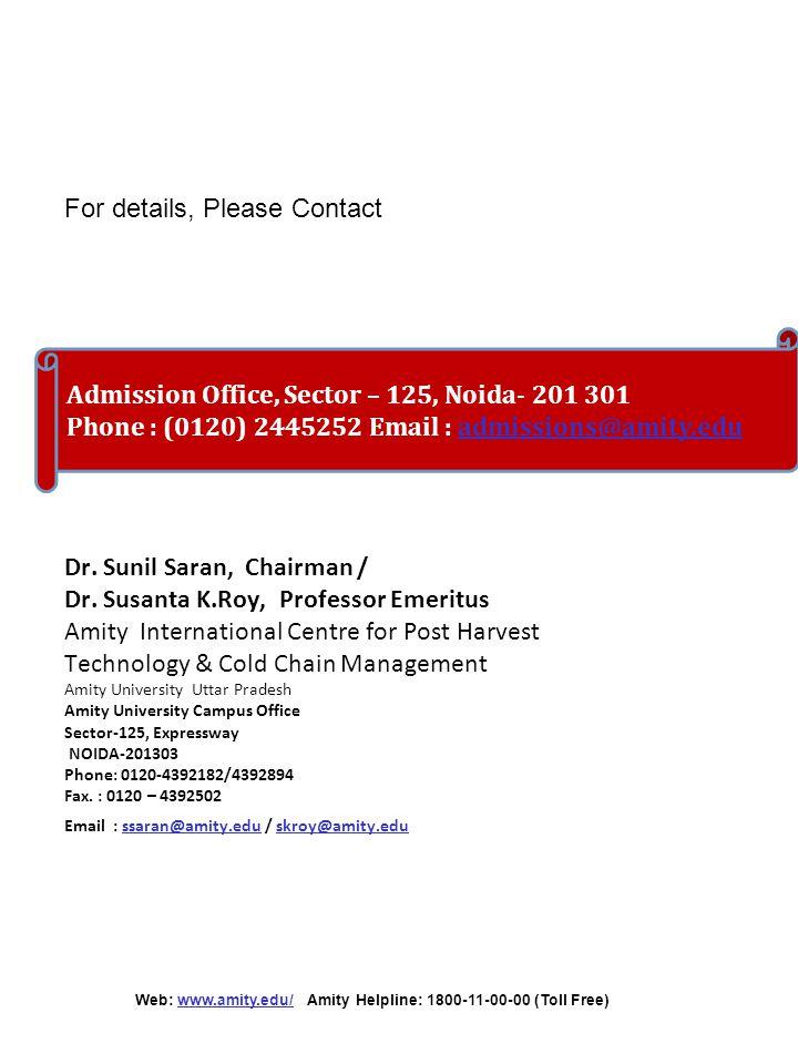 Dr. Sunil Saran, Chairman / Dr. Susanta K.Roy, Professor Emeritus Amity International Centre for Post Harvest Technology & Cold Chain Management Amity