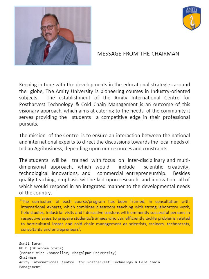 MESSAGE FROM THE CHAIRMAN Keeping in tune with the developments in the educational strategies around the globe, The Amity University is pioneering cou