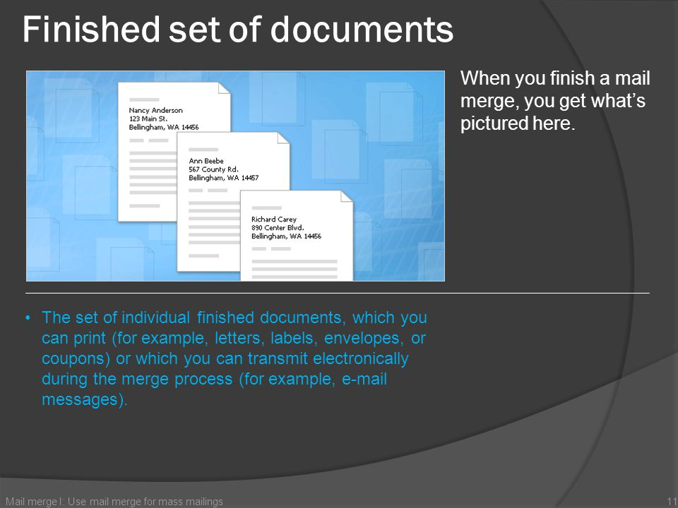Finished set of documents Mail merge I: Use mail merge for mass mailings11 When you finish a mail merge, you get whats pictured here. The set of indiv