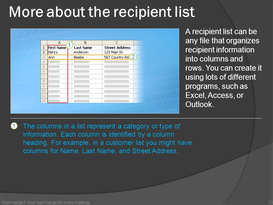 More about the recipient list Mail merge I: Use mail merge for mass mailings21 A recipient list can be any file that organizes recipient information i