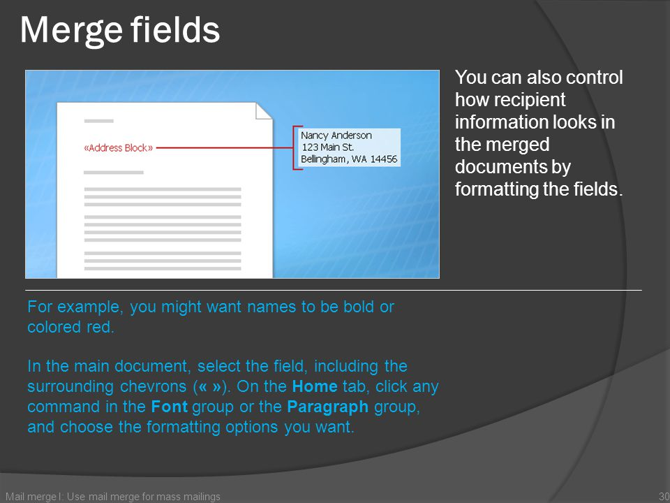 Merge fields Mail merge I: Use mail merge for mass mailings30 You can also control how recipient information looks in the merged documents by formatti