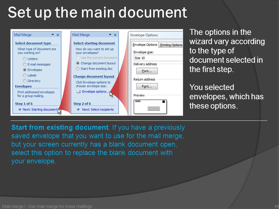 Set up the main document Mail merge I: Use mail merge for mass mailings44 The options in the wizard vary according to the type of document selected in