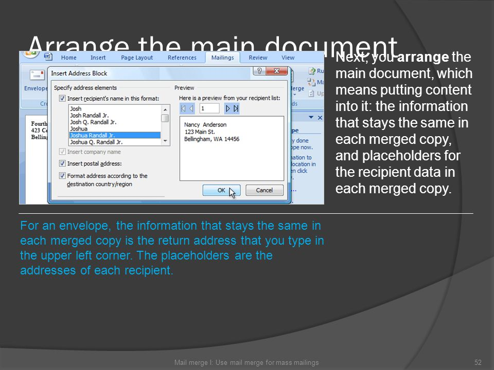 Arrange the main document Mail merge I: Use mail merge for mass mailings52 Next, you arrange the main document, which means putting content into it: t