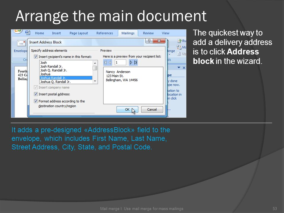 Arrange the main document Mail merge I: Use mail merge for mass mailings53 The quickest way to add a delivery address is to click Address block in the