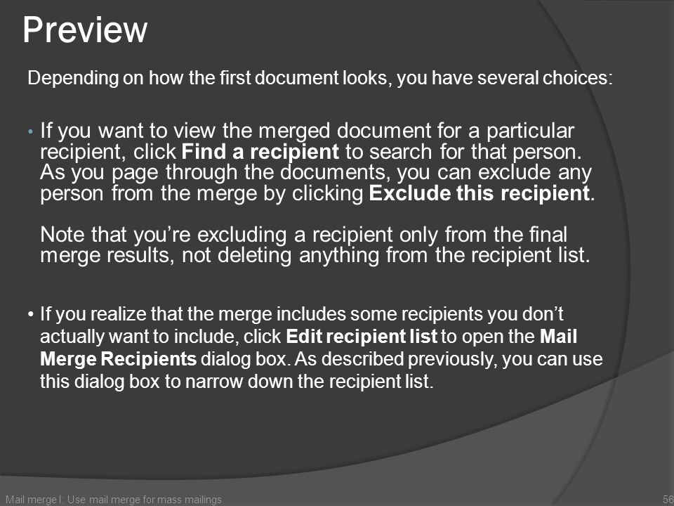Preview If you want to view the merged document for a particular recipient, click Find a recipient to search for that person. As you page through the