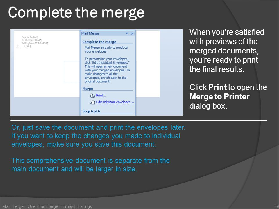 Complete the merge Mail merge I: Use mail merge for mass mailings59 When youre satisfied with previews of the merged documents, youre ready to print t