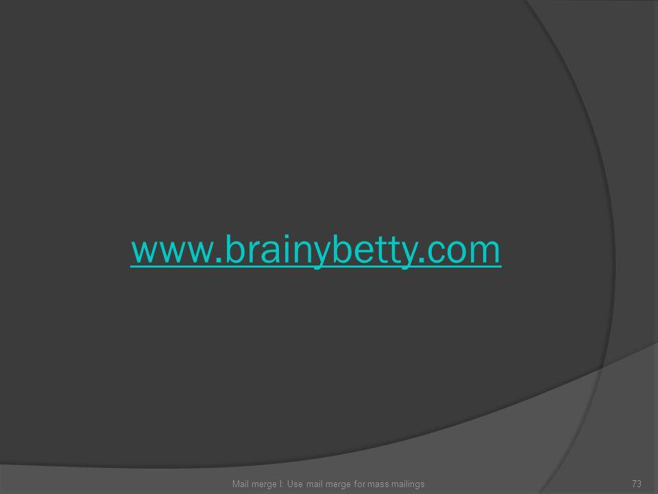 www.brainybetty.com 73Mail merge I: Use mail merge for mass mailings
