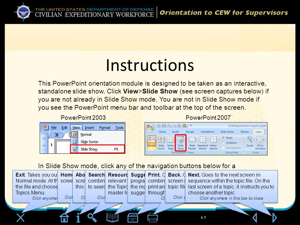 v.1 Instructions This PowerPoint orientation module is designed to be taken as an interactive, standalone slide show.