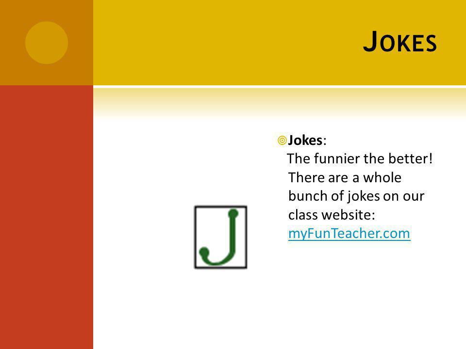 J OKES Jokes: The funnier the better.
