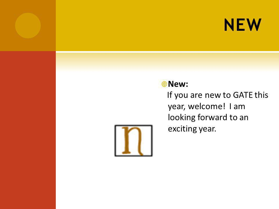 NEW New: If you are new to GATE this year, welcome! I am looking forward to an exciting year.