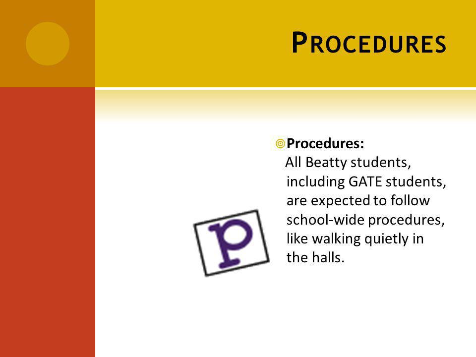 P ROCEDURES Procedures: All Beatty students, including GATE students, are expected to follow school-wide procedures, like walking quietly in the halls.