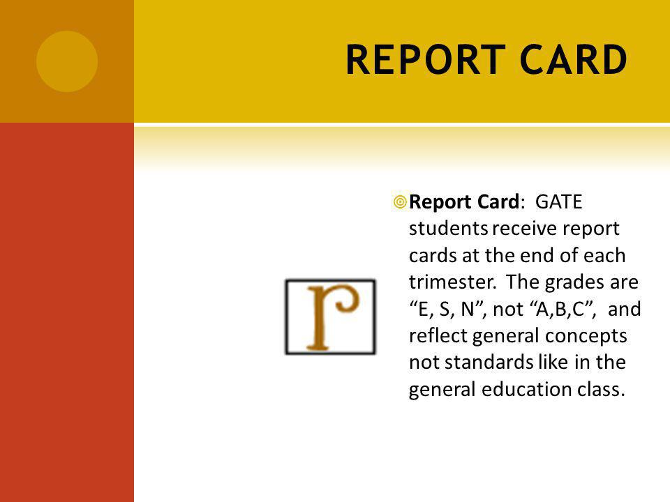REPORT CARD Report Card: GATE students receive report cards at the end of each trimester.
