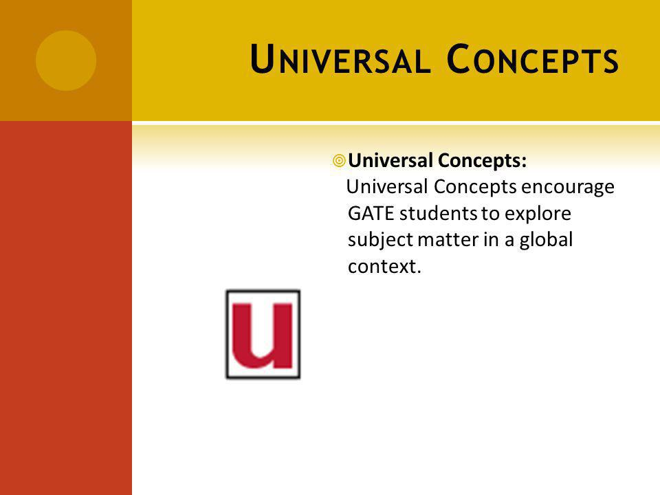 U NIVERSAL C ONCEPTS Universal Concepts: Universal Concepts encourage GATE students to explore subject matter in a global context.