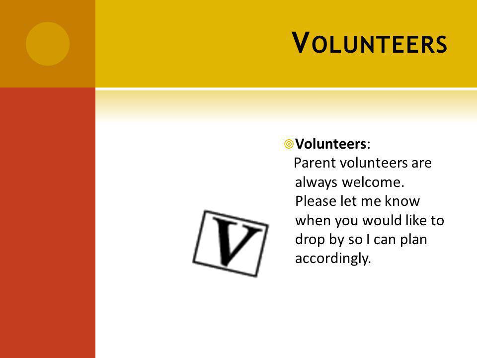 V OLUNTEERS Volunteers: Parent volunteers are always welcome.