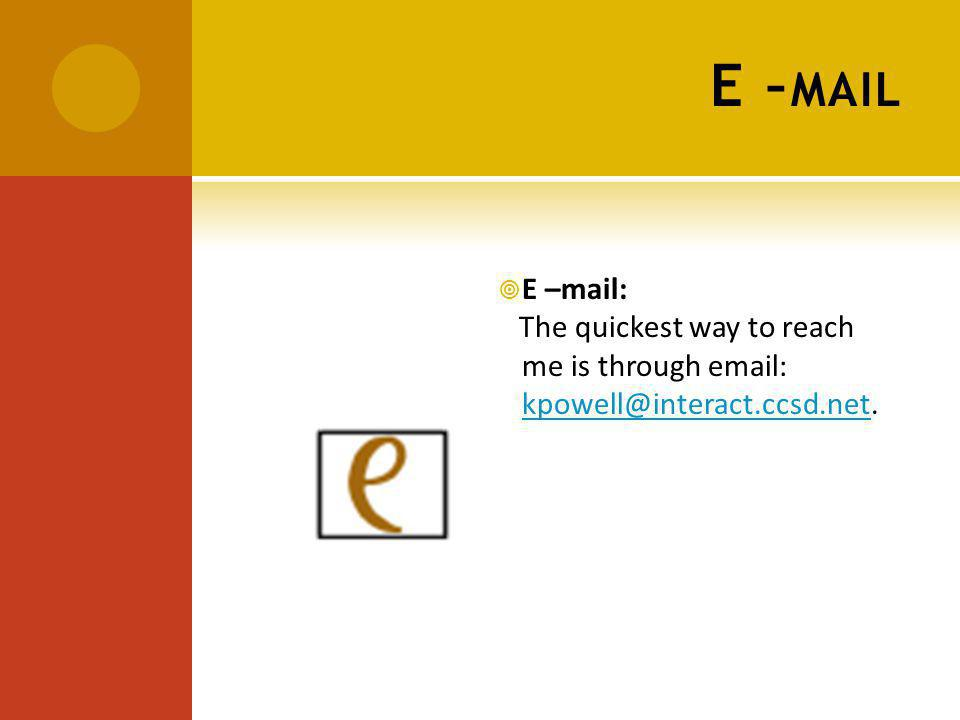 E – MAIL E –mail: The quickest way to reach me is through email: kpowell@interact.ccsd.net.