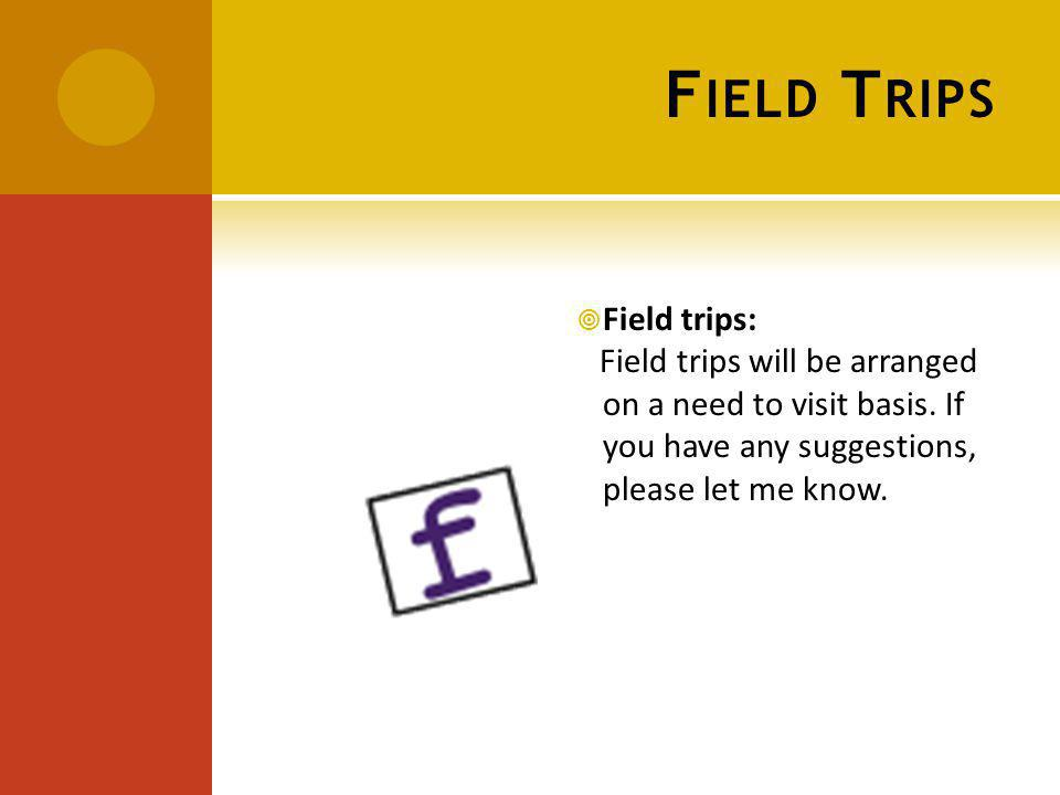 F IELD T RIPS Field trips: Field trips will be arranged on a need to visit basis.