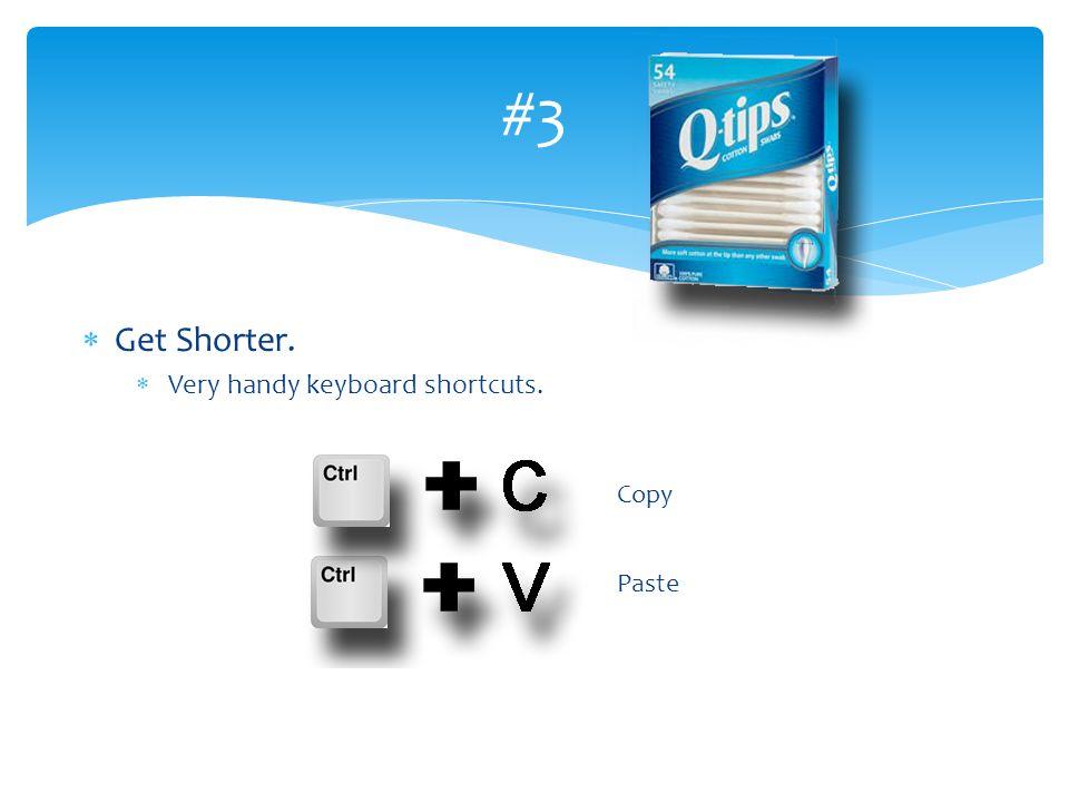 #3 Get Shorter. Very handy keyboard shortcuts. Copy Paste