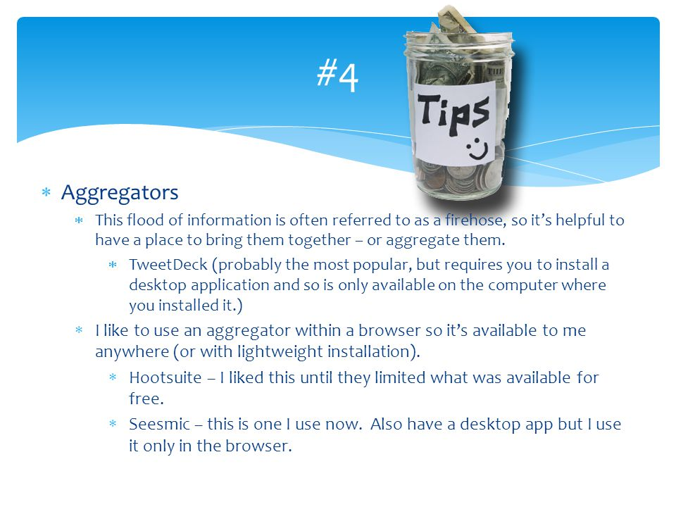 #4 Aggregators This flood of information is often referred to as a firehose, so its helpful to have a place to bring them together – or aggregate them