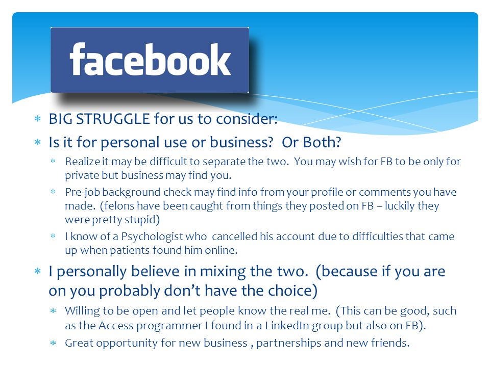 BIG STRUGGLE for us to consider: Is it for personal use or business? Or Both? Realize it may be difficult to separate the two. You may wish for FB to