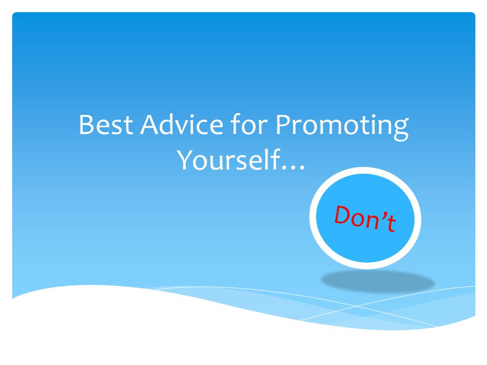 Best Advice for Promoting Yourself… Dont