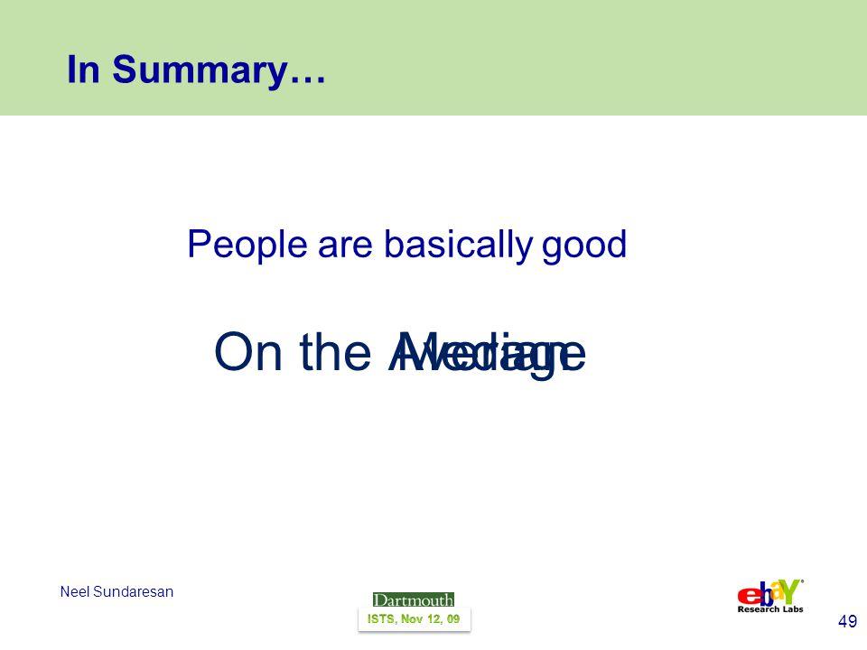 49 Neel Sundaresan In Summary… People are basically good On theMedianAverage